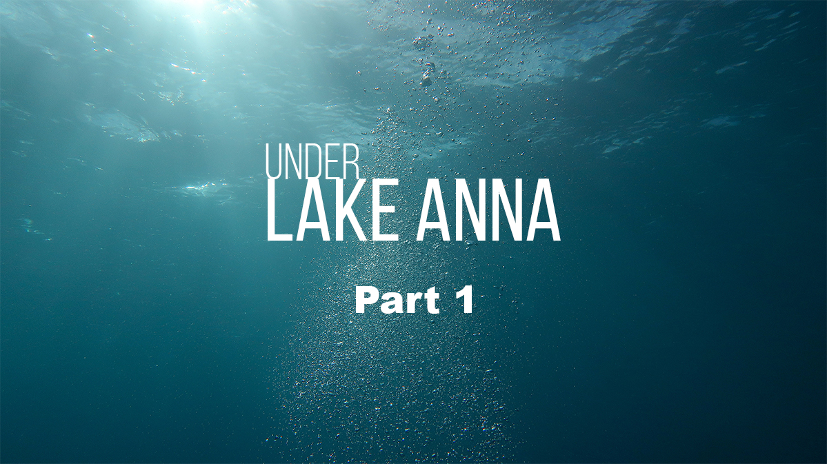 Under Lake Anna – Part 1: Intro to the Project and Lake Anna History